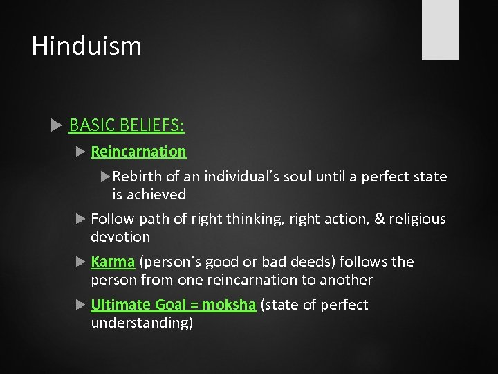 Hinduism BASIC BELIEFS: Reincarnation Rebirth of an individual's soul until a perfect state is