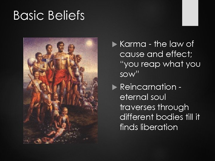 """Basic Beliefs Karma - the law of cause and effect; """"you reap what you"""