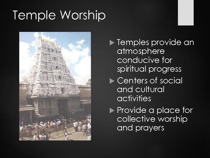 Temple Worship Temples provide an atmosphere conducive for spiritual progress Centers of social and