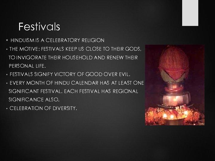 Festivals • HINDUISM IS A CELEBRATORY RELIGION • THE MOTIVE: FESTIVALS KEEP US CLOSE