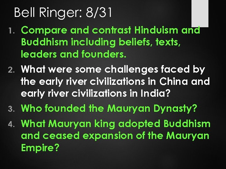 Bell Ringer: 8/31 1. Compare and contrast Hinduism and Buddhism including beliefs, texts, leaders