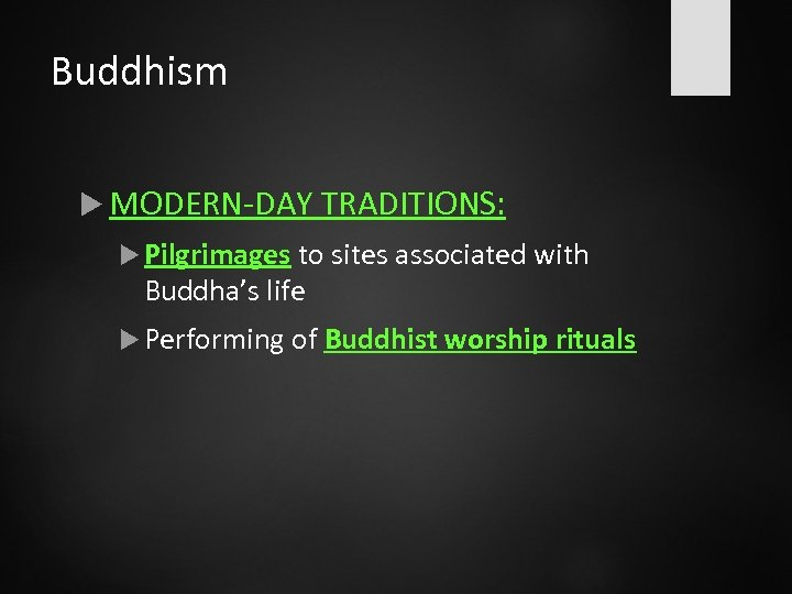 Buddhism MODERN-DAY TRADITIONS: Pilgrimages to sites associated with Buddha's life Performing of Buddhist worship