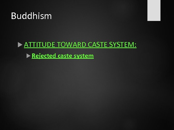 Buddhism ATTITUDE TOWARD CASTE SYSTEM: Rejected caste system