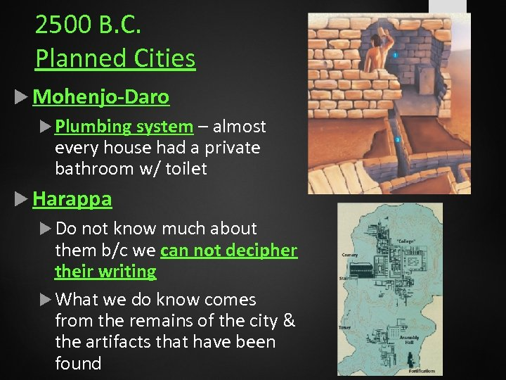 2500 B. C. Planned Cities Mohenjo-Daro Plumbing system – almost every house had a