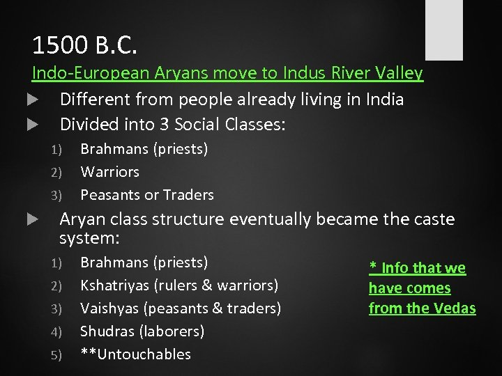 1500 B. C. Indo-European Aryans move to Indus River Valley Different from people already