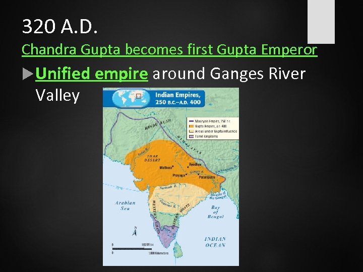 320 A. D. Chandra Gupta becomes first Gupta Emperor Unified empire around Ganges River