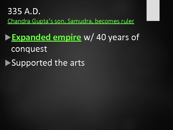 335 A. D. Chandra Gupta's son, Samudra, becomes ruler Expanded empire w/ 40 years