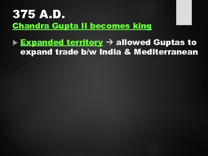 375 A. D. Chandra Gupta II becomes king Expanded territory allowed Guptas to expand