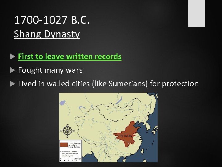 1700 -1027 B. C. Shang Dynasty First to leave written records Fought many wars