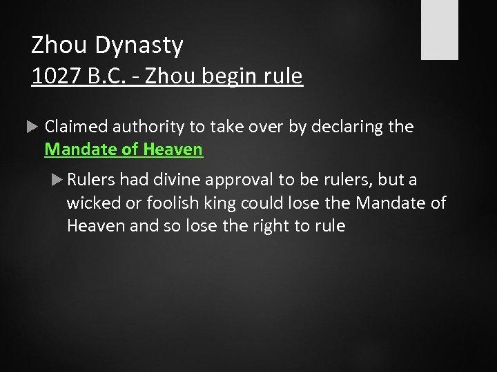 Zhou Dynasty 1027 B. C. - Zhou begin rule Claimed authority to take over