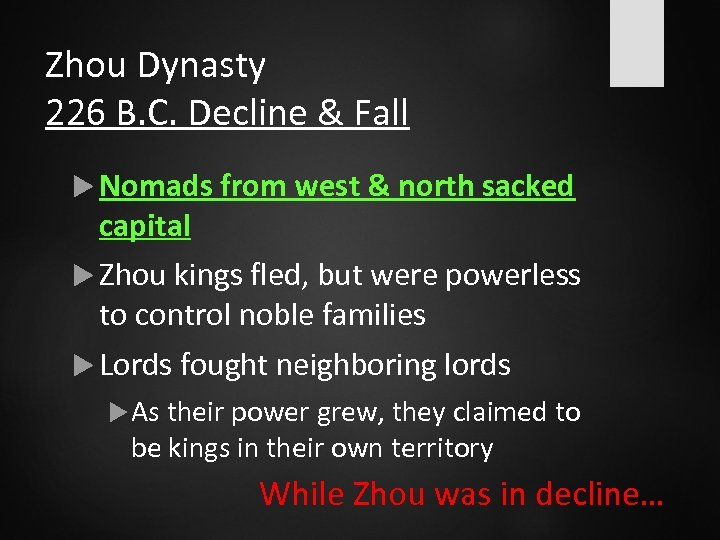 Zhou Dynasty 226 B. C. Decline & Fall Nomads from west & north sacked