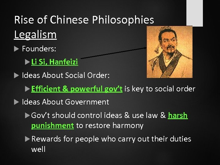 Rise of Chinese Philosophies Legalism Founders: Li Si, Hanfeizi Ideas About Social Order: Efficient