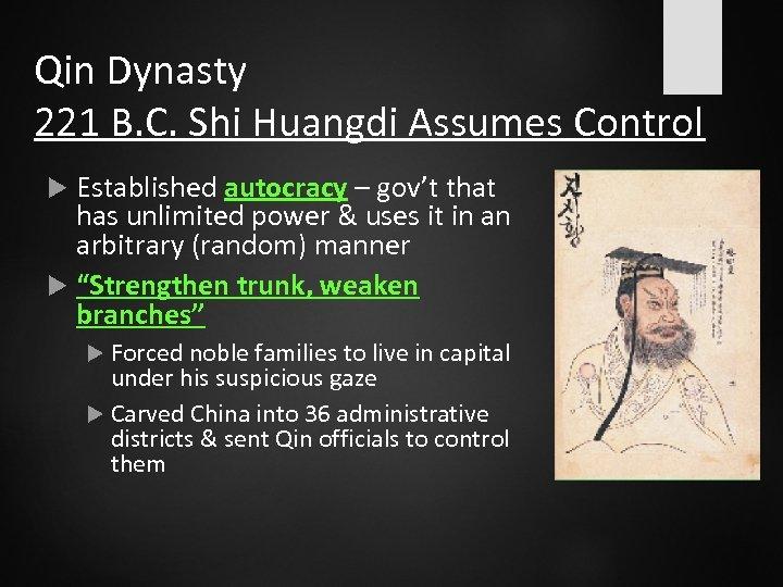 Qin Dynasty 221 B. C. Shi Huangdi Assumes Control Established autocracy – gov't that