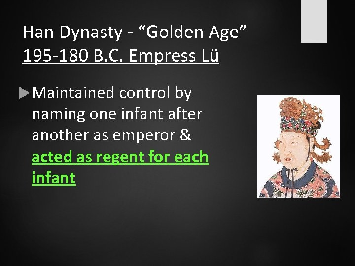 """Han Dynasty - """"Golden Age"""" 195 -180 B. C. Empress Lü Maintained control by"""
