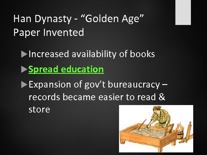 """Han Dynasty - """"Golden Age"""" Paper Invented Increased availability of books Spread education Expansion"""