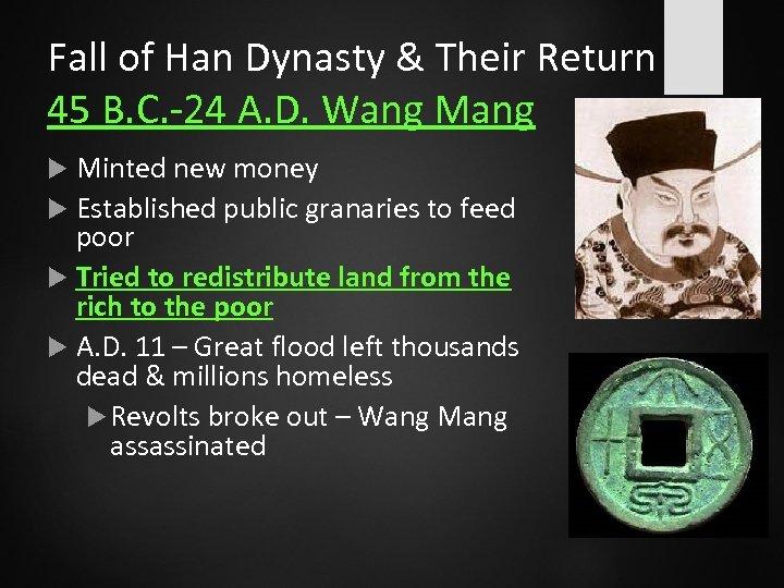 Fall of Han Dynasty & Their Return 45 B. C. -24 A. D. Wang