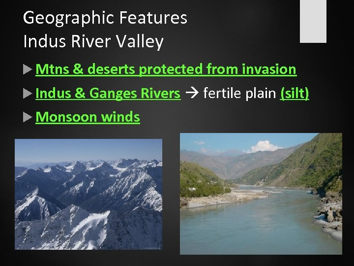 Geographic Features Indus River Valley Mtns & deserts protected from invasion Indus & Ganges