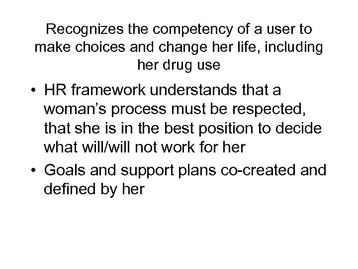 Recognizes the competency of a user to make choices and change her life, including