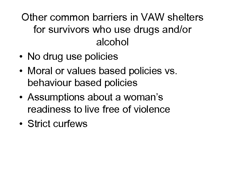 Other common barriers in VAW shelters for survivors who use drugs and/or alcohol •