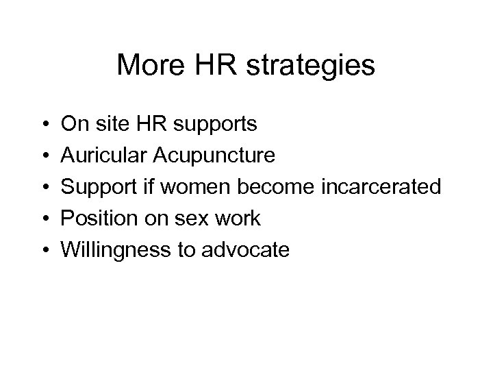 More HR strategies • • • On site HR supports Auricular Acupuncture Support if