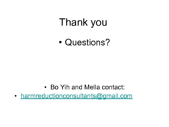 Thank you • Questions? • Bo Yih and Mella contact: • harmreductionconsultants@gmail. com