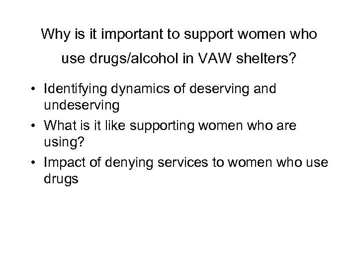 Why is it important to support women who use drugs/alcohol in VAW shelters? •