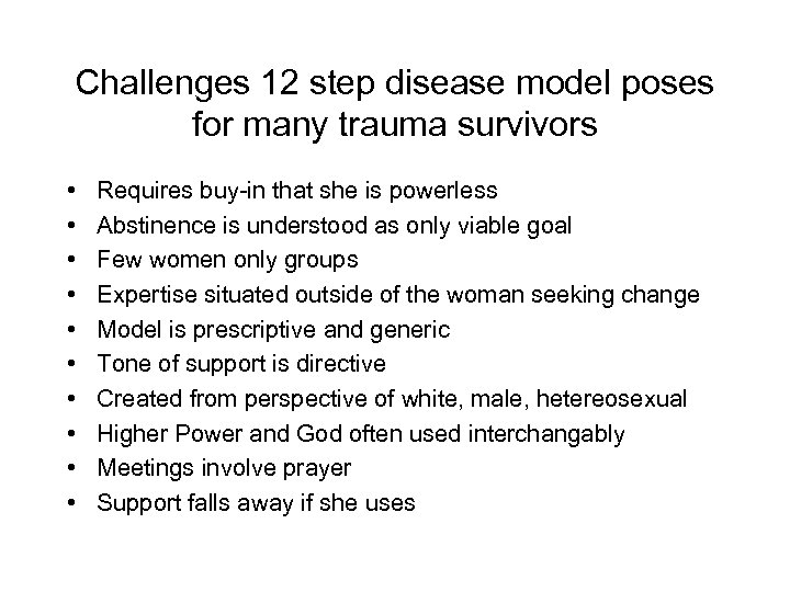 Challenges 12 step disease model poses for many trauma survivors • • • Requires
