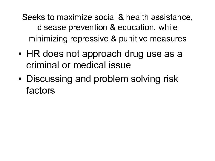 Seeks to maximize social & health assistance, disease prevention & education, while minimizing repressive