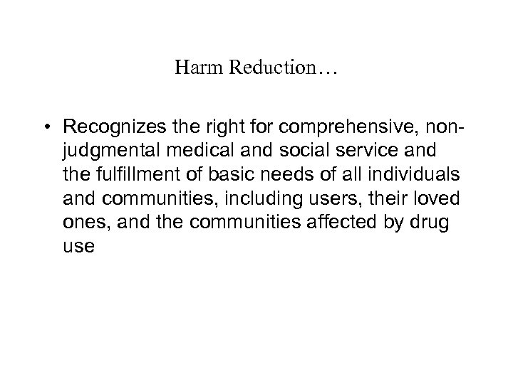 Harm Reduction… • Recognizes the right for comprehensive, nonjudgmental medical and social service and