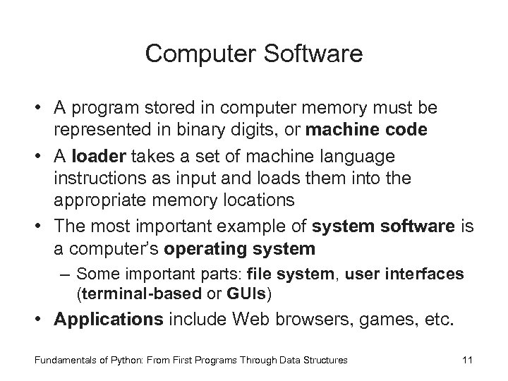 Computer Software • A program stored in computer memory must be represented in binary