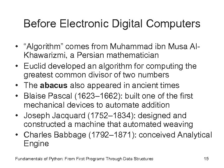 "Before Electronic Digital Computers • ""Algorithm"" comes from Muhammad ibn Musa Al. Khawarizmi, a"
