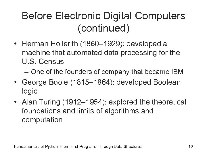 Before Electronic Digital Computers (continued) • Herman Hollerith (1860– 1929): developed a machine that