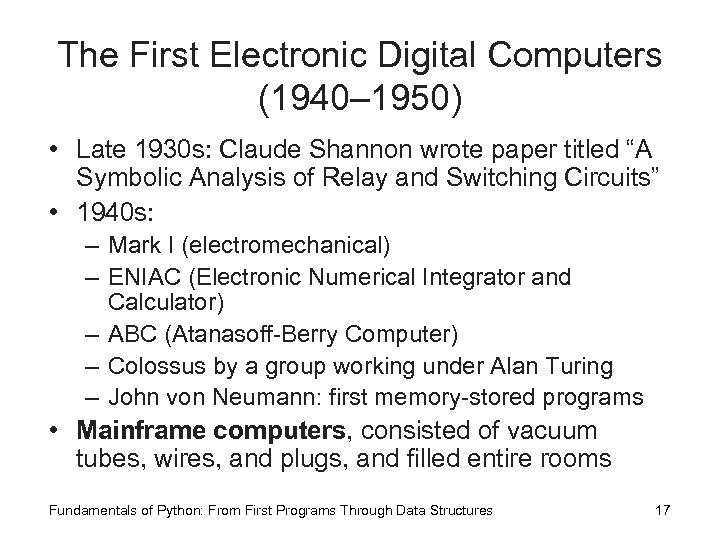 The First Electronic Digital Computers (1940– 1950) • Late 1930 s: Claude Shannon wrote