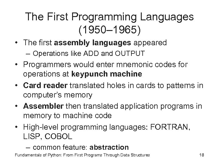 The First Programming Languages (1950– 1965) • The first assembly languages appeared – Operations