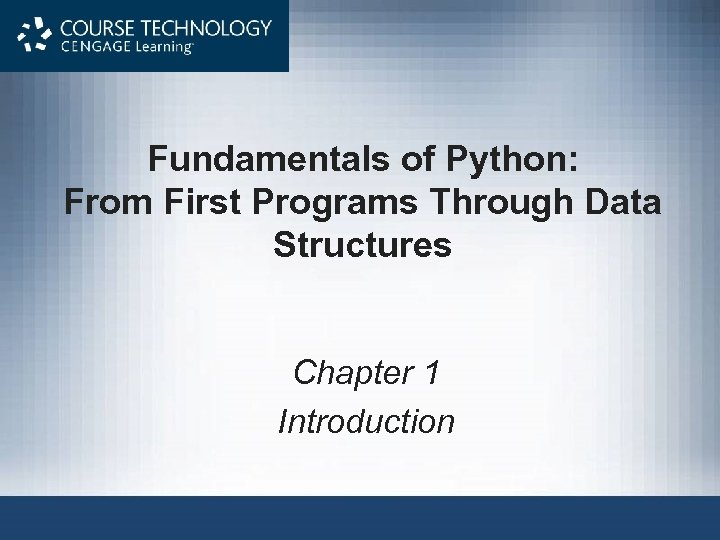 Fundamentals of Python: From First Programs Through Data Structures Chapter 1 Introduction