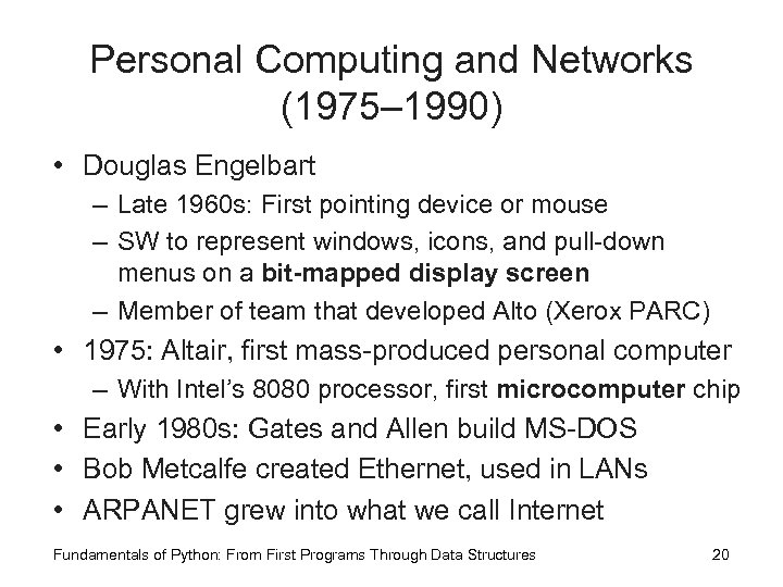 Personal Computing and Networks (1975– 1990) • Douglas Engelbart – Late 1960 s: First