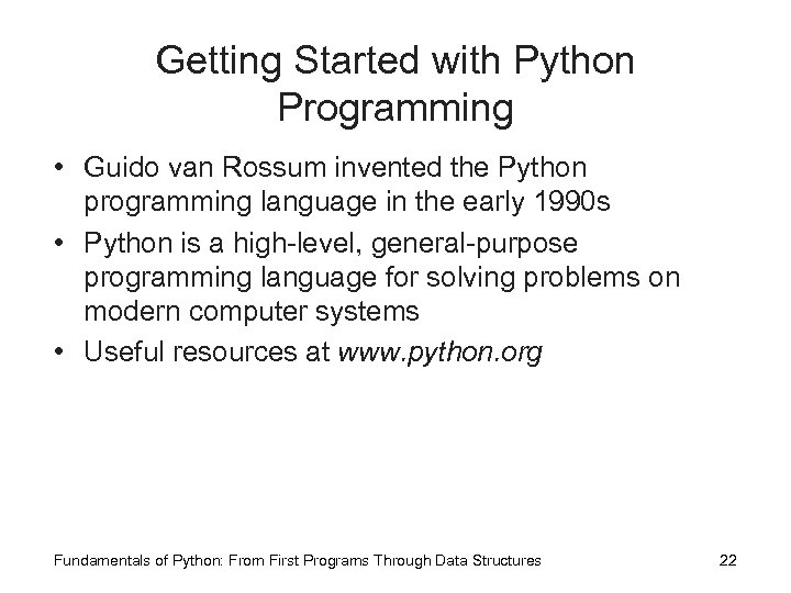 Getting Started with Python Programming • Guido van Rossum invented the Python programming language