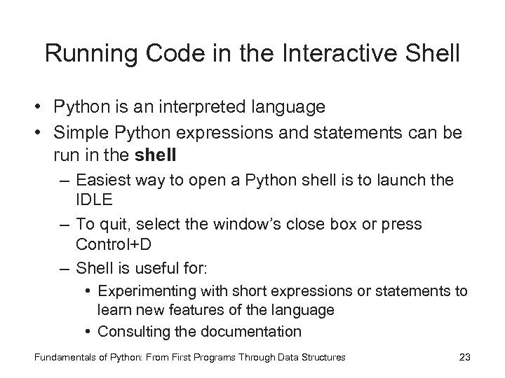 Running Code in the Interactive Shell • Python is an interpreted language • Simple