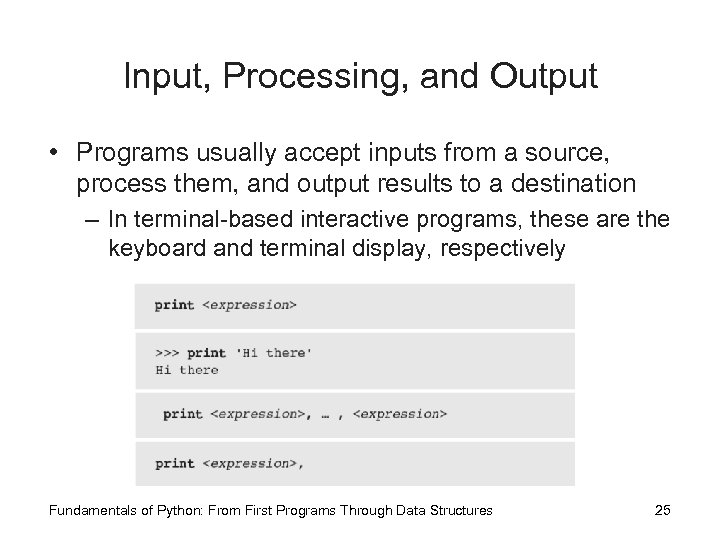 Input, Processing, and Output • Programs usually accept inputs from a source, process them,
