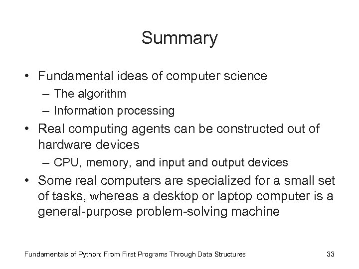 Summary • Fundamental ideas of computer science – The algorithm – Information processing •