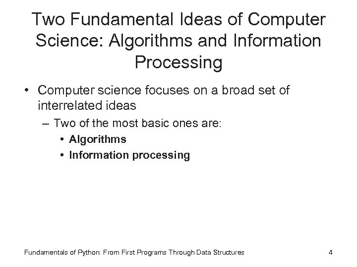 Two Fundamental Ideas of Computer Science: Algorithms and Information Processing • Computer science focuses
