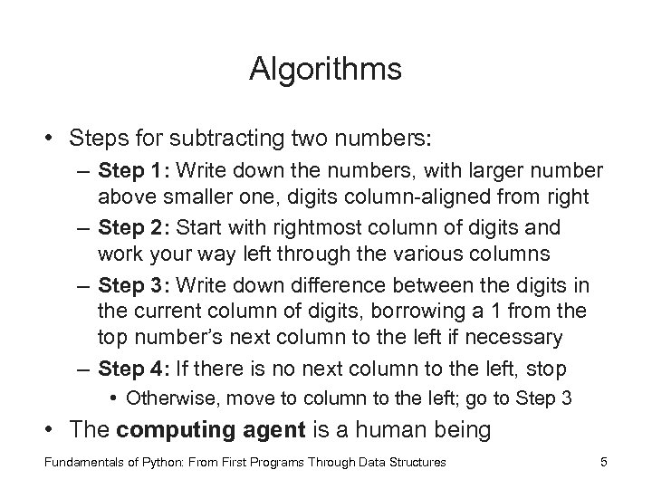 Algorithms • Steps for subtracting two numbers: – Step 1: Write down the numbers,