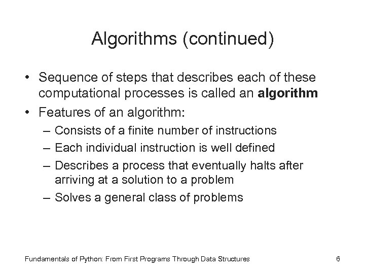 Algorithms (continued) • Sequence of steps that describes each of these computational processes is
