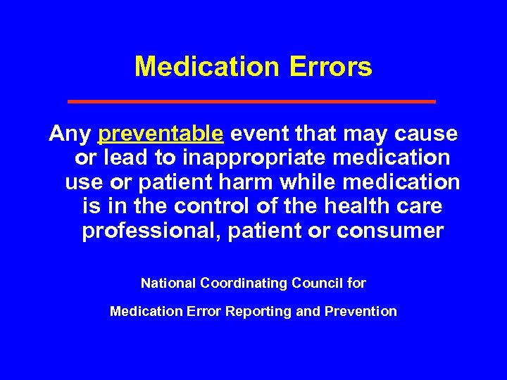 Medication Errors Any preventable event that may cause or lead to inappropriate medication use