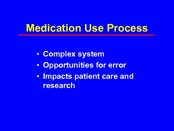 Medication Use Process • Complex system • Opportunities for error • Impacts patient care