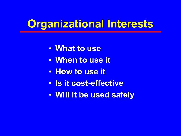 Organizational Interests • • • What to use When to use it How to