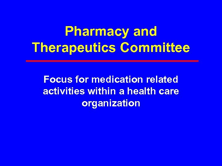 Pharmacy and Therapeutics Committee Focus for medication related activities within a health care organization