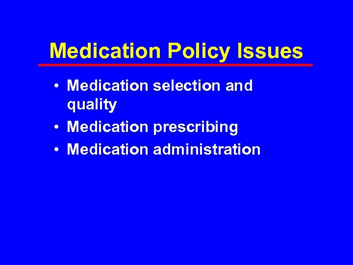 Medication Policy Issues • Medication selection and quality • Medication prescribing • Medication administration