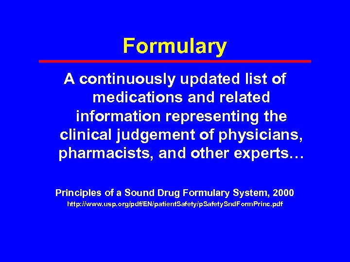 Formulary A continuously updated list of medications and related information representing the clinical judgement