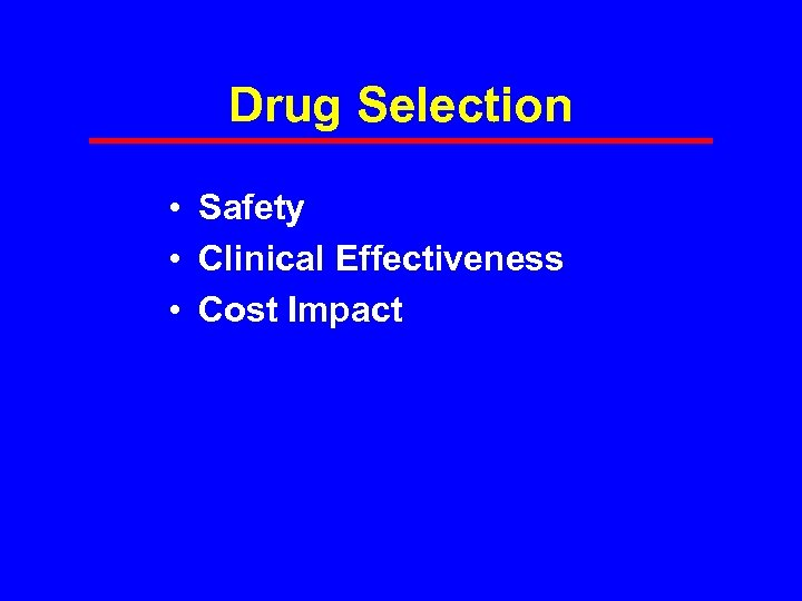 Drug Selection • Safety • Clinical Effectiveness • Cost Impact